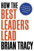 How the Best Leaders Lead: Proven Secrets to Getting the Most Out of Yourself and Others (Hardcover)