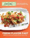 Everyday Food: Fresh Flavor Fast : 250 Easy, Delicious Recipes for any Time of Day (Paperback)