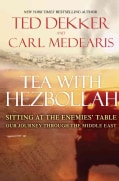 Tea with Hezbollah: Sitting at the Enemies Table, Our Journey through the Middle East (Hardcover)