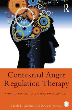 Contextual Anger Regulation Therapy: A Mindfulness and Acceptance-Based Approach (Paperback)