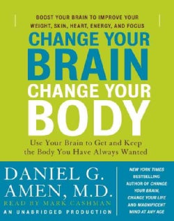 Change Your Brain, Change Your Body: Use Your Brain to Get and Keep the Body You Have Always Wanted (CD-Audio)