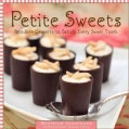 Petite Sweets: Bite-Size Desserts to Satisfy Every Sweet Tooth (Hardcover)