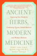 Ancient Herbs, Modern Medicine: Improving Your Health by Combining Chinese Herbal Medicine and Western Medicine (Paperback)