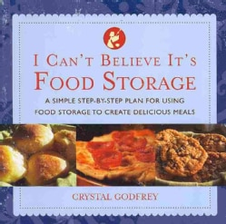 I Can't Believe It's Food Storage: A Simple Step-by-Step Plan for Using Food Storage to Create Delicious Meals (Paperback)