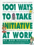1001 Ways to Take Initiative at Work (Paperback)