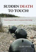 Sudden Death to Touch!: Bomb Disposal Officer Lieutenant John Bridge (Hardcover)