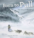 Born to Pull: The Glory of Sled Dogs (Paperback)