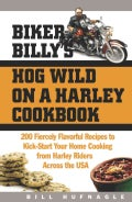 Biker Billy's Hog Wild on a Harley Cookbook: 200 Fiercely Flavorful Recipes to Kick-Start Your Home Cooking from ... (Hardcover)