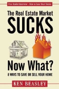 The Real Estate Market Sucks, Now What?: 8 Ways to Save or Sell Your Home (Paperback)