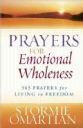 Prayers for Emotional Wholeness: 365 Prayers for Living in Freedom (Paperback)