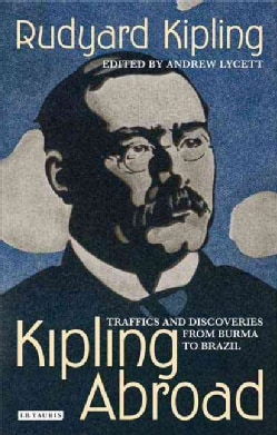 Kipling Abroad: Traffics and Discoveries from Burma to Brazil (Hardcover)