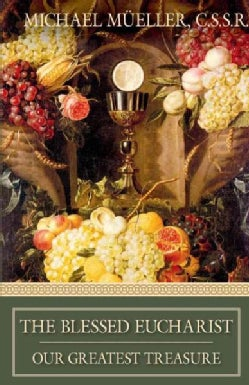 The Blessed Eucharist: Our Greatest Treasure (Paperback)