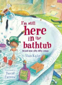 I'm Still Here in the Bathtub: Brand New Silly Dilly Songs (Hardcover)
