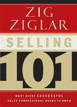 Selling 101: What Every Successful Sales Professional Needs to Know (Hardcover)