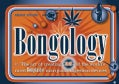 Bongology: The Art of Creating 35 of the World's Most Bongtastic Ingestion Devices (Paperback)