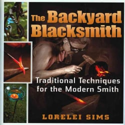 The Backyard Blacksmith: Traditional Techniques for the Modern Smith (Hardcover)