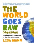 The World Goes Raw Cookbook: An International Collection of Raw Vegetarian Recipes (Paperback)