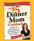 The $5 Dinner Mom Cookbook: 200 Recipes for Quick, Delicious, and Nourishing Meals That Are Easy on the Budget an... (Paperback)