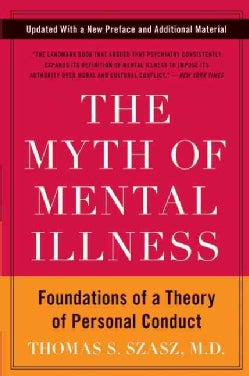 The Myth of Mental Illness: Foundations of a Theory of Personal Conduct (Paperback)