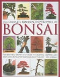 The Complete Practical Encyclopedia of Bonsai: The Essential Step-by-Step Guide to Creating, Growing, and Display... (Hardcover)