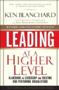 Leading at a Higher Level: Blanchard on Leadership and Creating High Performing Organizations (Hardcover)