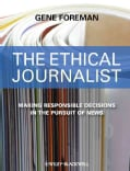 The Ethical Journalist: Making Responsible Decisions in the Pursuit of News (Paperback)