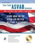 Your Total ASVAB Solution: Score High on the ASVAB for Better Military Placement : Army, Air Force, Navy, Marines, Coast Guard