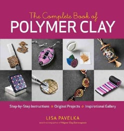 The Complete Book of Polymer Clay: Step-by-step Instructions, Original Projects, Inspirational Gallery (Paperback)