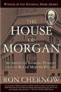The House of Morgan: An American Banking Dynasty and the Rise of Modern Finance (Paperback)