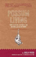 Possum Living: How to Live Well Without a Job and With (Almost) No Money (Paperback)
