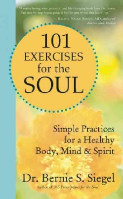101 Exercises for the Soul: Simple Practices for a Healthy Body, Mind, & Spirit (Paperback)