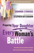 Preparing Your Daughter for Every Woman's Battle: Creative Conversations About Sexual and Emotional Integrity (Paperback)