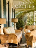 Perfect Porches: Designing Welcoming Spaces for Outdoor Living (Hardcover)