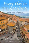 Every Day in Tuscany: Seasons of an Italian Life (Hardcover)