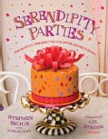 Serendipity Parties: Pleasantly Unexpected Ideas for Entertaining (Hardcover)