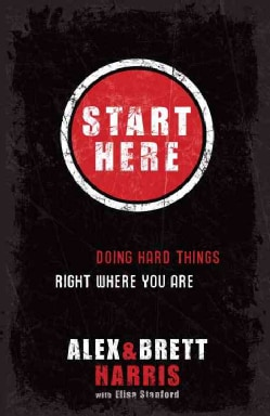 Start Here: Doing Hard Things Right Where You Are (Paperback)