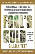 Fool's Gold: The Inside Story of J.P. Morgan and How Wall Street Greed Corrupted Its Bold Dream and Created a Fin... (Paperback)