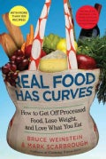 Real Food Has Curves: How To Get Off Processed Food, Lose Weight, And Love What You Eat (Hardcover)