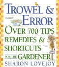Trowel & Error: Over 700 Shortcuts, Tips & Remedies for the Gardener (Paperback)