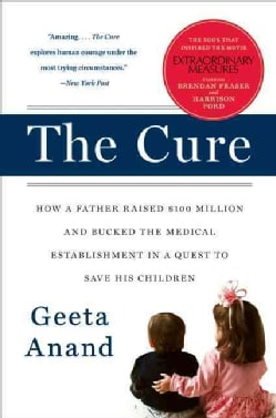 The Cure: How a Father Raised $100 Million-and Bucked the Medical Establishment-in a Quest to Save His Children (Paperback)