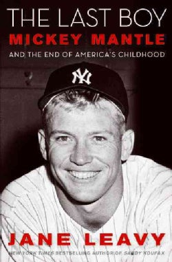 The Last Boy: Mickey Mantle and the End of America's Childhood (Hardcover)