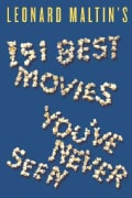 Leonard Maltin's 151 Best Movies You've Never Seen (Paperback)