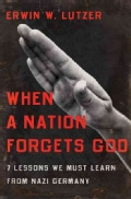 When a Nation Forgets God: 7 Lessons We Must Learn from Nazi Germany (Paperback)