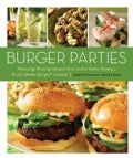 Burger Parties: Featuring Winning Recipes from Sutter Home Winery's Build a Better Burger Contest (Paperback)