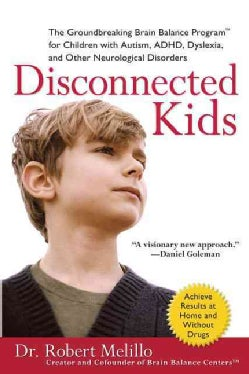 Disconnected Kids: The Groundbreaking Brain Balance Program for Children with Autism, ADHD, Dyslexia, and Other N... (Paperback)