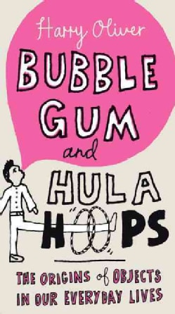 Bubble Gum and Hula Hoops: The Origins of Objects in Our Everyday Lives (Paperback)