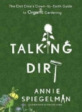 Talking Dirt: The Dirt Diva's Down-to-Earth Guide to Organic Gardening (Paperback)