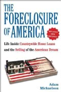The Foreclosure of America: Life Inside Countrywide Home Loans, and the Selling of the American Dream (Paperback)