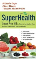 Superhealth: 6 Simple Steps, 6 Easy Weeks, 1 Longer, Healthier Life (Paperback)