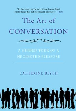 The Art of Conversation: A Guided Tour of a Neglected Pleasure (Paperback)